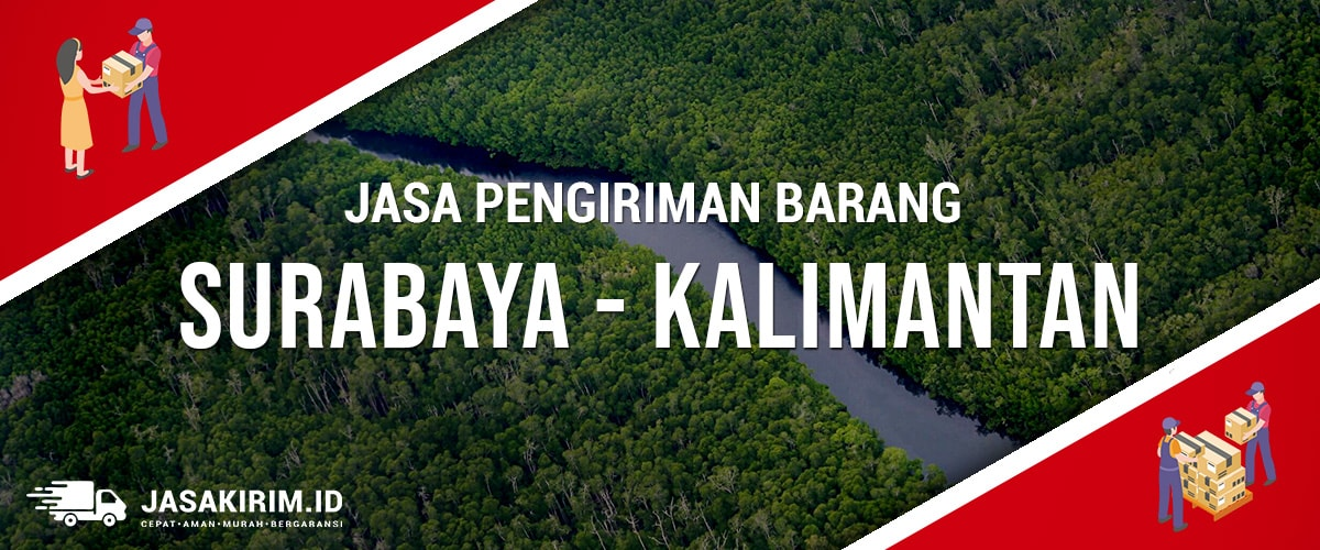 Jasa Ekspedisi Surabaya – Kalimantan
